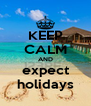 KEEP CALM AND expect holidays - Personalised Poster A4 size