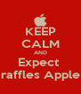 KEEP CALM AND Expect  raffles Apple - Personalised Poster A4 size