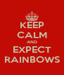 KEEP CALM AND EXPECT RAINBOWS - Personalised Poster A4 size