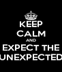 KEEP CALM AND EXPECT THE UNEXPECTED - Personalised Poster A4 size
