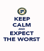 KEEP CALM AND EXPECT THE WORST - Personalised Poster A4 size