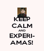 KEEP CALM AND EXPERI- AMAS! - Personalised Poster A4 size