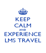 KEEP CALM AND EXPERIENCE LMS TRAVEL - Personalised Poster A4 size