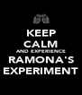 KEEP CALM AND EXPERIENCE RAMONA'S EXPERIMENT - Personalised Poster A4 size