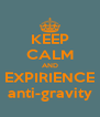 KEEP CALM AND EXPIRIENCE anti-gravity - Personalised Poster A4 size