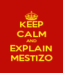 KEEP CALM AND EXPLAIN MESTIZO - Personalised Poster A4 size