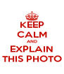KEEP CALM AND EXPLAIN THIS PHOTO - Personalised Poster A4 size