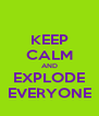 KEEP CALM AND EXPLODE EVERYONE - Personalised Poster A4 size