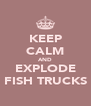 KEEP CALM AND EXPLODE FISH TRUCKS - Personalised Poster A4 size