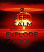 KEEP CALM AND.................. EXPLODE FOOL - Personalised Poster A4 size