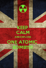 KEEP CALM AND EXPLODE ONE ATOMIC  BOMB!!!!!!! - Personalised Poster A4 size