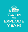 KEEP CALM AND EXPLODE YEAH! - Personalised Poster A4 size