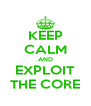 KEEP CALM AND EXPLOIT THE CORE - Personalised Poster A4 size