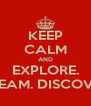 KEEP CALM AND EXPLORE. DREAM. DISCOVER. - Personalised Poster A4 size