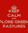 KEEP CALM AND EXPLORE GREENER PASTURES - Personalised Poster A4 size