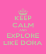 KEEP CALM AND EXPLORE LIKE DORA - Personalised Poster A4 size
