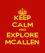 KEEP CALM AND EXPLORE MCALLEN - Personalised Poster A4 size