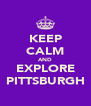 KEEP CALM AND EXPLORE PITTSBURGH - Personalised Poster A4 size