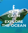 KEEP CALM AND EXPLORE THE OCEAN - Personalised Poster A4 size