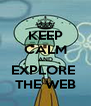 KEEP CALM AND EXPLORE  THE WEB - Personalised Poster A4 size