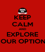 KEEP CALM AND EXPLORE YOUR OPTIONS - Personalised Poster A4 size
