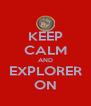 KEEP CALM AND EXPLORER ON - Personalised Poster A4 size