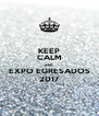 KEEP CALM AND EXPO EGRESADOS 2017 - Personalised Poster A4 size
