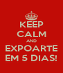 KEEP CALM AND EXPOARTE EM 5 DIAS! - Personalised Poster A4 size