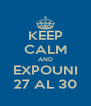 KEEP CALM AND EXPOUNI 27 AL 30 - Personalised Poster A4 size