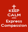 KEEP CALM AND Express Compassion - Personalised Poster A4 size