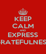 KEEP CALM AND EXPRESS GRATEFULNESS - Personalised Poster A4 size