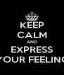 KEEP CALM AND EXPRESS YOUR FEELING - Personalised Poster A4 size