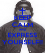 KEEP CALM AND EXPRESS YOURSELF!! - Personalised Poster A4 size