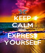 KEEP CALM AND EXPRESS YOURSELF - Personalised Poster A4 size