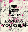 KEEP CALM AND EXPRESS YOURSELF! - Personalised Poster A4 size