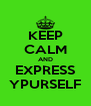 KEEP CALM AND EXPRESS YPURSELF - Personalised Poster A4 size