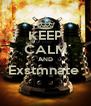 KEEP CALM AND Exstmnate   - Personalised Poster A4 size