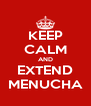 KEEP CALM AND EXTEND MENUCHA - Personalised Poster A4 size