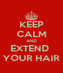KEEP CALM AND EXTEND  YOUR HAIR - Personalised Poster A4 size