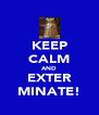 KEEP CALM AND EXTER MINATE! - Personalised Poster A4 size