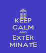 KEEP CALM AND EXTER MINATE - Personalised Poster A4 size