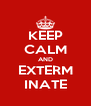 KEEP CALM AND EXTERM INATE - Personalised Poster A4 size