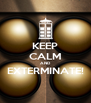 KEEP CALM AND EXTERMINATE!  - Personalised Poster A4 size