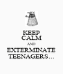 KEEP CALM AND EXTERMINATE TEENAGERS... - Personalised Poster A4 size
