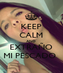 KEEP CALM AND EXTRAÑO MI PESCADO  - Personalised Poster A4 size
