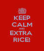 KEEP CALM AND EXTRA  RICE! - Personalised Poster A4 size