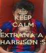 KEEP CALM AND EXTRAÑA A  HARRISON :S - Personalised Poster A4 size