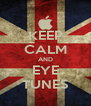 KEEP CALM AND EYE TUNES - Personalised Poster A4 size