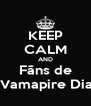 KEEP CALM AND Fãns de The Vamapire Diaries - Personalised Poster A4 size