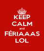 KEEP CALM and FÉRIAAAS LOL - Personalised Poster A4 size